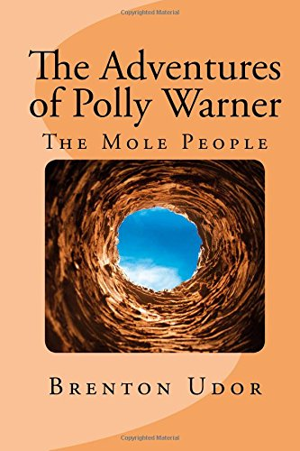 The Adventures of Polly Warner: The Mole People (Volume 2)