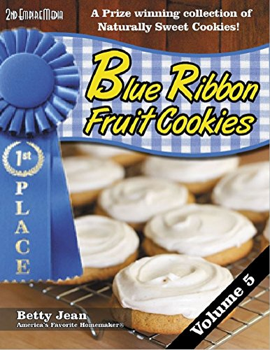 BLUE RIBBON WINNING Fruit Cookie Recipes - Volume 5 An amazing collection of fruit snacks and healthy snack recipes featuring healthy recipes for kids & adults (Blue Ribbon Magazine Book -