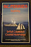 B.C. Ferries: Exploring British Columbia's Coastal Waterways - A Complete Pictorial Study of B.C.'s Ferry Fleet (including Sea and Land Maps) offers