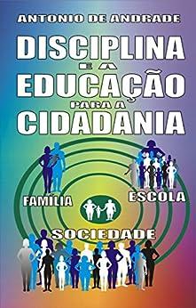Disciplina e a educação para a cidadania por [de Andrade, Antonio]