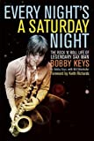img - for Every Night's a Saturday Night: The Rock 'n' Roll Life of Legendary Sax Man Bobby Keys book / textbook / text book