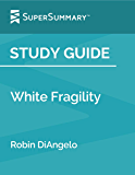 Study Guide: White Fragility by Robin DiAngelo (SuperSummary)
