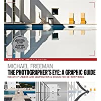 The Photographers Eye: A graphic Guide: Instantly Understand Composition & Design for Better Photography