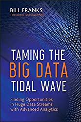 Taming The Big Data Tidal Wave: Finding Opportunities in Huge Data Streams with Advanced Analytics (Wiley & SAS Business)