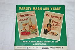 Book Barley, Mash and Yeast: History of the Hull Brewery Company, 1782-1985