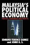 Malaysia's Political Economy : Politics, Patronage and Profits, Gomez, Edmund Terence and Jomo Kwame Sundaram, 0521599962