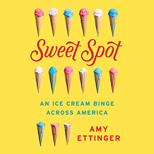 Sweet Spot: An Ice Cream Binge Across America by Penguin Audio