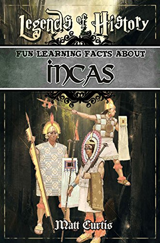 Legends of History: Fun Learning Facts About INCAS: A World Of Learning At Your Fingertips