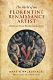 The World of the Florentine Renaissance Artist : Projects and Patrons, Workshop and Art Market, Wackernagel, Martin and Luchs, Alison, 1442611847