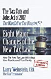 img - for The Tax Cuts and Jobs Act of 2017 Tax Windfall or Tax Disaster??: Eight Major Changes of the New Tax Law How the New Tax Law Will Affect Your Practice and Your Family Attorney Edition book / textbook / text book