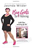 Big Girls Do It Running: Health, Fitness, and Kicking Life's Ass!