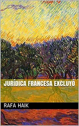 jurídica francesa excluyó eBook: Rafa Haik: Amazon.es: Tienda Kindle