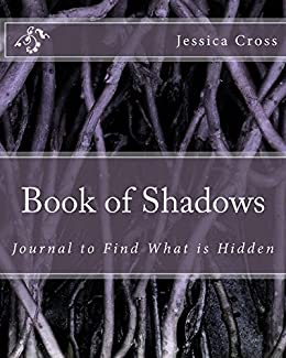 Book of Shadows: Journal to Find What is Hidden by [Cross, Jessica]