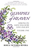 Glimpses of Heaven: Lessons on Faith and Hope, Love and Joy, Roela Victoria Rivera, 1449781756