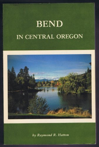 Bend in Central Oregon 1st edition by Hatton, Raymond R. (1978) - Shopping Oregon Bend In