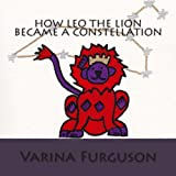 How Leo the Lion Became a Constellation, Varina Furguson, 1481130773