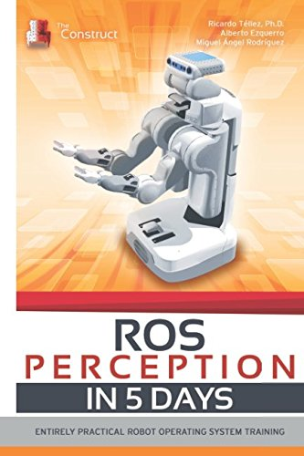 ROS Perception in 5 days: Entirely Practical Robot Operating System Training (ROS IN 5 DAYS) by Independently published