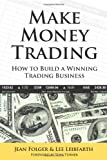 Make Money Trading: How to Build a Winning Trading Business with foreword by Toni Turner