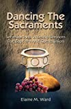 Dancing the Sacraments, Ward, Elaine M., 0788023020
