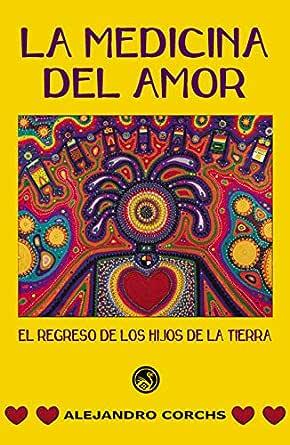 La Medicina del Amor: Una aventura espiritual apasionante (El ...