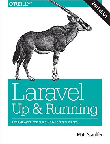 Laravel: Up & Running: A Framework for Building Modern PHP Apps