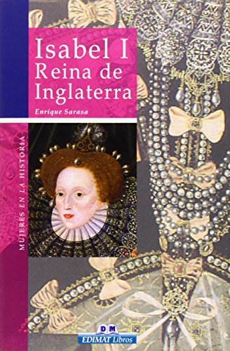 Isabel I Reina de Inglaterra (Mujeres En La Historia/ Women in History) Enrique Sarasa Bara