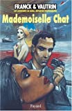 img - for Mademoiselle Chat by Dan Franck (1996-03-20) book / textbook / text book