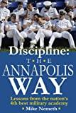 Discipline: The Annapolis Way: Lessons from the Nation's 4th Best Military Academy