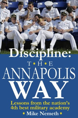 Discipline: The Annapolis Way: Lessons from the Nation's 4th Best Military Academy cover