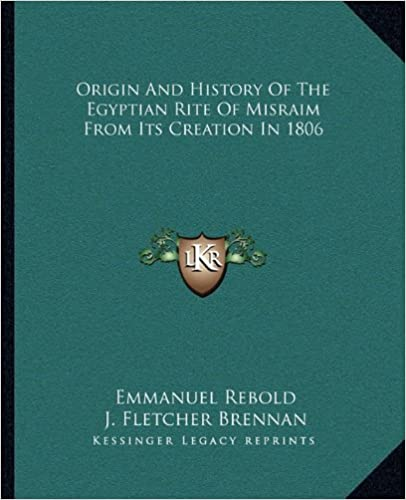 Book Origin And History Of The Egyptian Rite Of Misraim From Its Creation In 1806