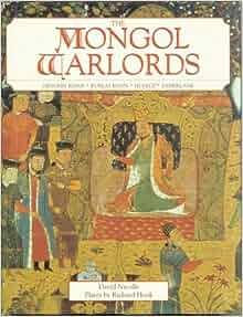 The Mongol Warlords: Genghis Khan, Kublai Khan, Hulegu