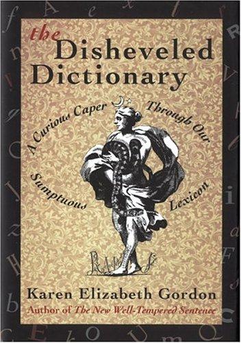 The Disheveled Dictionary: A Curious Caper Through Our Sumptuous Lexicon by Karen Elizabeth Gordon (1997-08-26)