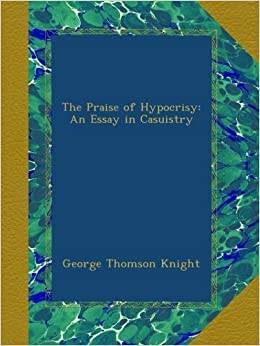 An Essay On English Language The Praise Of Hypocrisy An Essay In Casuistry George Thomson Knight  Amazoncom Books Essays In English also English Language Essays The Praise Of Hypocrisy An Essay In Casuistry George Thomson  Health Awareness Essay