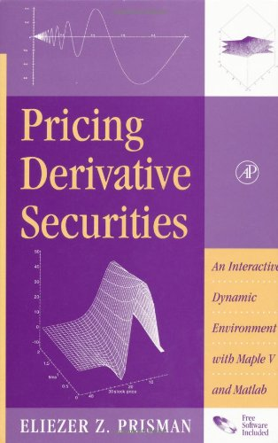 Pricing Derivative Securities: An Interactive, Dynamic Environment with Maple V and Matlab by Academic Press