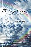 Fantasy Stories for Inner Children, James McMahon, 1475236298