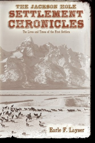 The Jackson Hole Settlement Chronicles: The Lives and Times of the First Settlers pdf epub