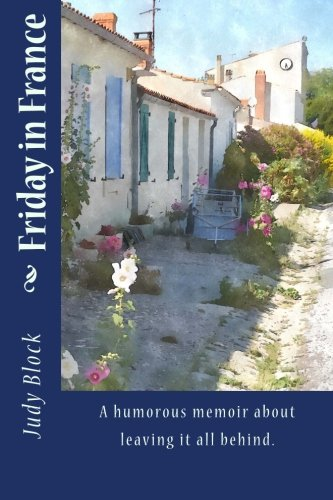 Book: Friday in France - A humorous memoir about leaving it all behind. by Judy Block