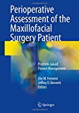 Perioperative Assessment of the Maxillofacial Surgery Patient: Problem-based Patient Management