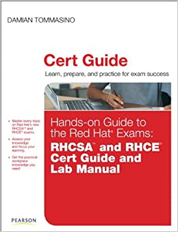 Hands-on Guide To The Red Hat Exams: RHCSA And RHCE Cert Guide And Lab Manual Download