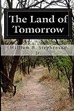 The Land of Tomorrow, William B. Stephenson Jr., 1499537638