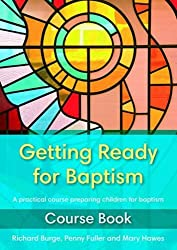 Getting Ready for Baptism Course Book: A Practical Course Preparing Children for Baptism
