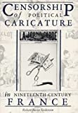 Censorship of Political Caricature in Nineteenth-Century France, Robert J. Goldstein, 0873383966
