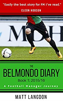 The Belmondo Diary: Year One: A Football Manager Journey by [Langdon, Matt]