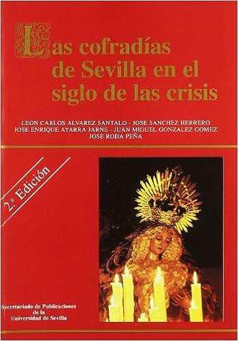 Las Cofradías De Sevilla En El Siglo De Las Crisis. por León Carlos Alvarez Santaló epub