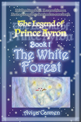 The White Forest: The Legend of Prince Ayron Book 1 by [Carmen, Aviya]