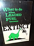 What to Do When Leaded Fuel Becomes Extinct, Timothy P. Banse, 0934523207