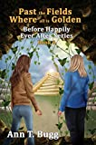 Past the Fields, Where all is Golden (Before Happily Ever After Book 6)