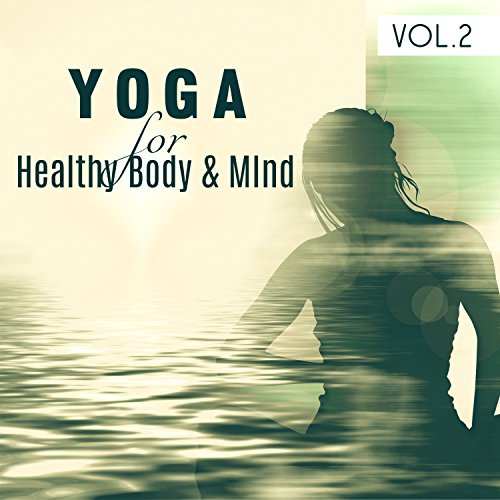 Yoga for Healthy Body & Mind VOL. 2: Inner Peace & Balance, The Best Yoga Class & Individual Session Music