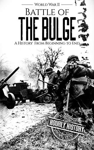 Battle of the Bulge - World War II: A History From Beginning to End (World War 2 Battles Book 8) (English Edition)