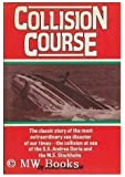 Collision course: The classic story of the most extraordinary sea disaster of our times--the collision at sea of the S.S. Andrea Doria and the M.S. Stockholm